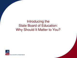 Introducing the  State Board of Education:  Why Should It Matter to You