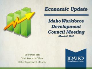 Economic  Update Idaho  Workforce  Development Council  Meeting March 8, 2012