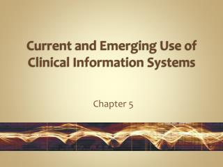 Current and Emerging Use of Clinical Information Systems