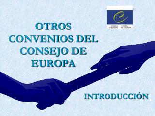 OTROS CONVENIOS DEL CONSEJO DE EUROPA