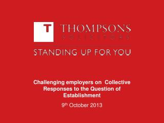 Challenging employers on  Collective Responses to the Question of Establishment 9 th  October 2013