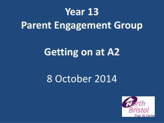 Year  13  Parent Engagement Group Getting  on at  A2 8 October 2014