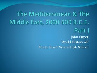 The Mediterranean & The Middle East, 2000-500 B.C.E . Part I