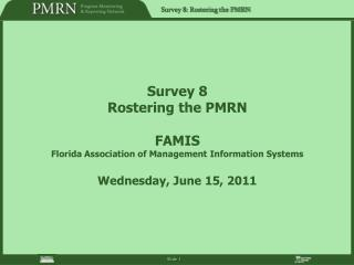 Survey 8 Rostering the PMRN  FAMIS Florida Association of Management Information Systems  Wednesday, June 15, 2011