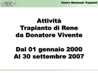 Attività Trapianto di Rene da Donatore Vivente Dal 01 gennaio 2000 Al 30 settembre 2007