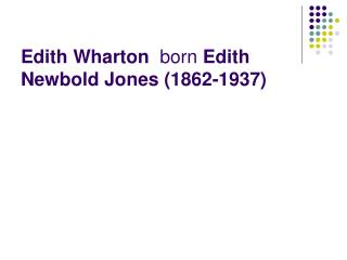 Edith Wharton   born  Edith Newbold Jones  (1862-1937)