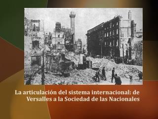 La articulación del sistema internacional: de Versalles a la Sociedad de las Nacionales