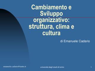 Cambiamento e Sviluppo organizzativo:  struttura , clima e cultura