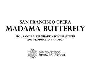 San Francisco Opera Madama Butterfly SFO / Sandra Bernhard / Toni Businger 1995 PRODUCTION PHOTOS