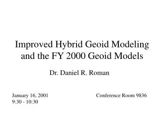 Improved Hybrid Geoid Modeling and the FY 2000 Geoid Models
