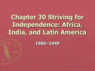 Chapter 30 Striving for Independence: Africa, India, and Latin America