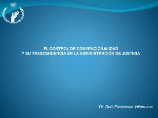 EL CONTROL DE CONVENCIONALIDAD  Y  SU TRASCENDENCIA EN LA ADMINISTRACIÓN DE JUSTICIA