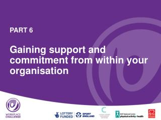 PART 6  Gaining support and commitment from within your organisation