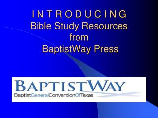 I N T R O D U C I N G Bible Study Resources from  BaptistWay Press