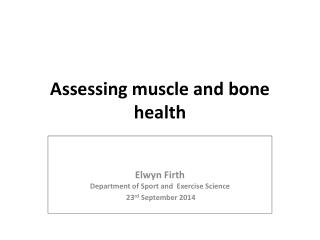 Assessing muscle and bone health