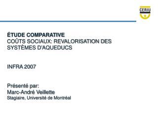 ÉTUDE COMPARATIVE COÛTS SOCIAUX: REVALORISATION DES SYSTÈMES D'AQUEDUCS INFRA 2007 Présenté par: