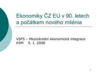 Ekonomiky ČZ EU v 90. letech a počátkem nového milénia
