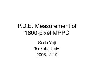 P.D.E. Measurement of  1600-pixel MPPC