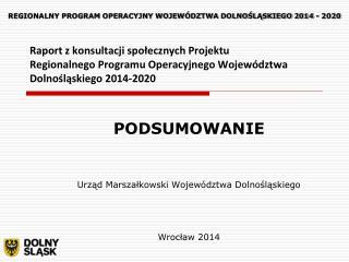 PODSUMOWANIE Urząd Marszałkowski Województwa Dolnośląskiego Wrocław 2014