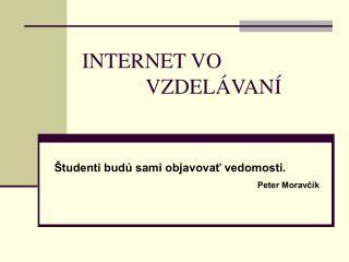 INTERNET VO  VZDEL � VAN �