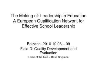 Bolzano, 2010 10 06 – 09 Field D: Quality Development and Evaluation