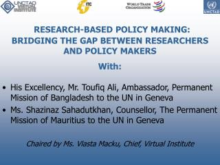 RESEARCH-BASED POLICY MAKING:  BRIDGING THE GAP BETWEEN RESEARCHERS AND POLICY MAKERS  With: