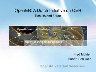 OpenER: A Dutch Initiative on OER Results and future