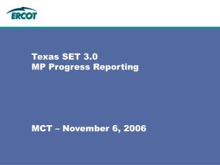 Texas SET 3.0 MP Progress Reporting MCT – November 6, 2006