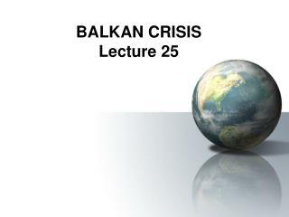 BALKAN CRISIS Lecture 25