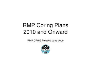 RMP Coring Plans  2010 and Onward