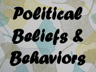 Political Beliefs & Behaviors