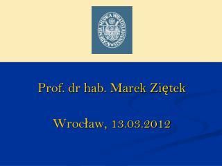 Prof. dr hab. Marek Ziętek  Wrocław, 13.03.2012
