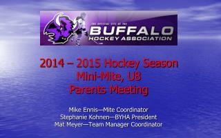 2014 � 2015 Hockey Season Mini-Mite, U8  Parents Meeting Mike Ennis�Mite Coordinator