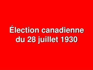 Élection canadienne du 28 juillet 1930