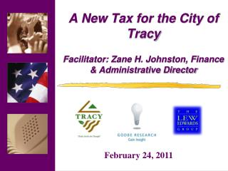 A New Tax for the City of Tracy Facilitator: Zane H. Johnston, Finance & Administrative Director