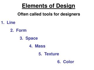 Elements of Design Often called tools for designers