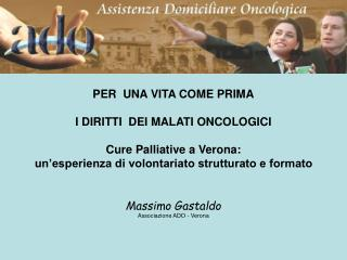 PER  UNA VITA COME PRIMA I DIRITTI  DEI MALATI ONCOLOGICI Cure Palliative a Verona: