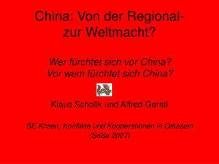 Klaus Scholik und Alfred Gerstl  SE Krisen, Konflikte und Kooperationen in Ostasien  (SoSe 2007)