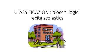 CLASSIFICAZIONI: blocchi logici recita scolastica