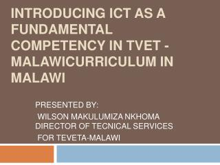 INTRODUCING ICT AS A FUNDAMENTAL COMPETENCY IN TVET -MALAWICURRICULUM IN MALAWI