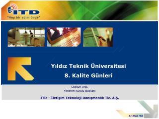Coşkun Ural, Yönetim Kurulu Başkanı ITD – İleti ş im Teknoloji Danışmanlık Tic. A.Ş.