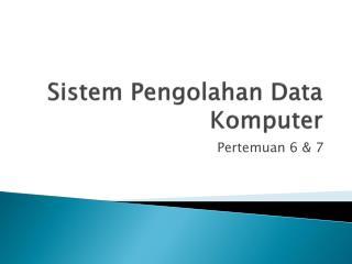 Sistem Pengolahan Data Komputer