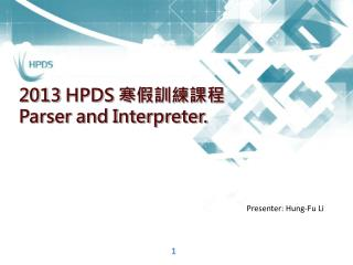 2013 HPDS  寒假訓練課程 Parser and Interpreter.