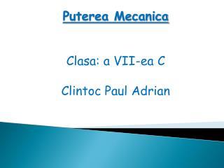 Puterea Mecanica Clasa: a VII-ea C Clintoc Paul Adrian