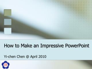 How to Make an Impressive PowerPoint