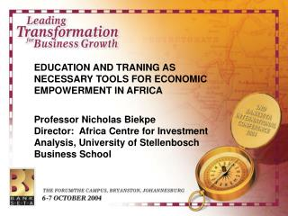 EDUCATION AND TRANING AS NECESSARY TOOLS FOR ECONOMIC EMPOWERMENT IN AFRICA  Professor Nicholas Biekpe Director:  Africa