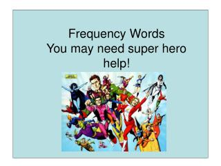 Frequency Words  You may need super hero help!