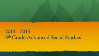 2014 � 2015  8 th  Grade Advanced Social Studies