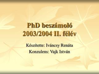 PhD besz ámoló 2003/2004 II. félév