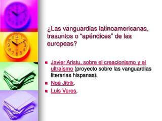 "¿Las vanguardias latinoamericanas,  trasuntos o ""ap éndices "" de las europeas ?"
